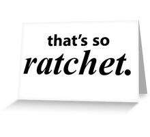 that's so ratchet. (Selfie Quote) Greeting Card
