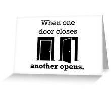 When one door closes, another opens. (Design) Greeting Card