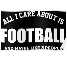 All I Care About Is Football And Maybe Like 3 People - Tshirts & Hoodies Poster