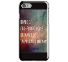 Hoper of far flung hopes, dreamer of impossible dreams iPhone Case/Skin