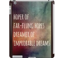 Hoper of far flung hopes, dreamer of impossible dreams iPad Case/Skin