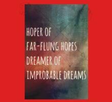 Hoper of far flung hopes, dreamer of impossible dreams Kids Tee