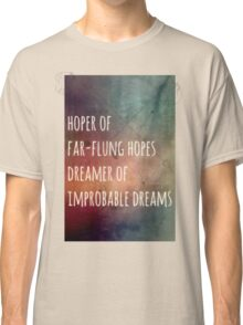 Hoper of far flung hopes, dreamer of impossible dreams Classic T-Shirt