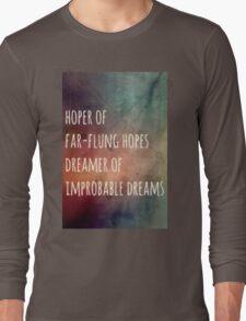 Hoper of far flung hopes, dreamer of impossible dreams Long Sleeve T-Shirt