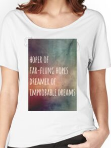 Hoper of far flung hopes, dreamer of impossible dreams Women's Relaxed Fit T-Shirt