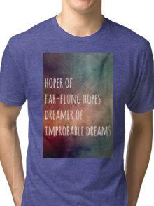 Hoper of far flung hopes, dreamer of impossible dreams Tri-blend T-Shirt
