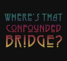 WHERE'S THAT CONFOUNDED BRIDGE? - destroyed colors by sleepingmurder