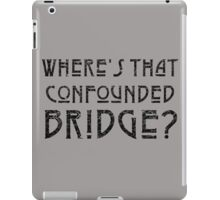 WHERE'S THAT CONFOUNDED BRIDGE? - destroyed black iPad Case/Skin