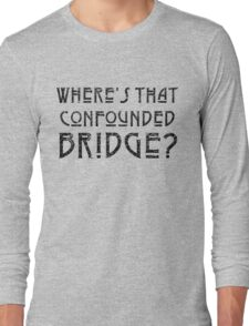 WHERE'S THAT CONFOUNDED BRIDGE? - destroyed black Long Sleeve T-Shirt