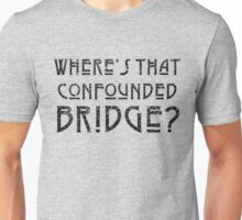 WHERE'S THAT CONFOUNDED BRIDGE? - destroyed black Unisex T-Shirt
