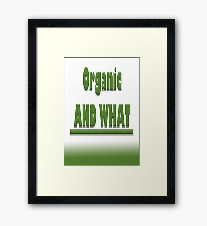 Organic AND WHAT Framed Print