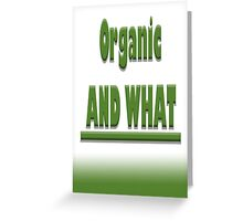 Organic AND WHAT Greeting Card
