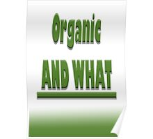 Organic AND WHAT Poster