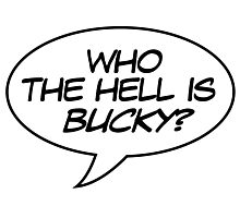 Who the Hell is Bucky? Photographic Print