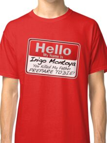 Hello My Name is Inigo Montoya Classic T-Shirt