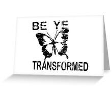 Be ye Transformed Greeting Card