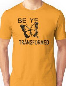 Be ye Transformed Unisex T-Shirt