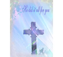 He Did It All For You Photographic Print