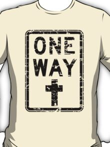 ONE WAY SIGN T-Shirt