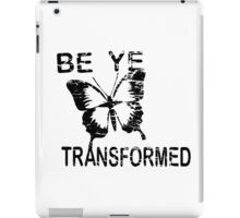 Be ye Transformed iPad Case/Skin