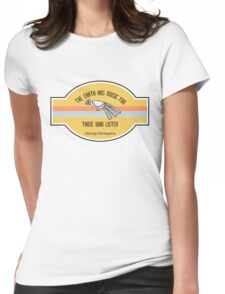 The Earth has music for those who listen Womens Fitted T-Shirt