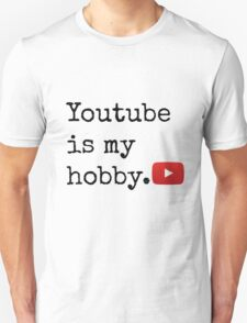 Youtube Is My Hobby T-Shirt