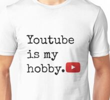 Youtube Is My Hobby Unisex T-Shirt