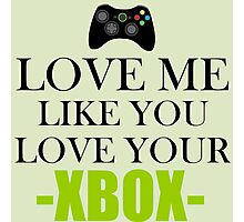 LOVE ME LIKE YOU LOVE YOUR XBOX Photographic Print