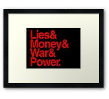 Lies & Money & War & Power. Framed Print