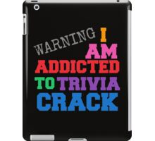 I AM ADDICTED TO TRIVIA CRACK iPad Case/Skin
