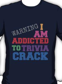 I AM ADDICTED TO TRIVIA CRACK T-Shirt
