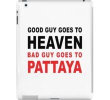 GOOD GUY GOES TO HEAVEN BAD GUY GOES TO PATTAYA iPad Case/Skin