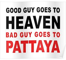 GOOD GUY GOES TO HEAVEN BAD GUY GOES TO PATTAYA Poster