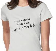For A Good Time Dial Womens Fitted T-Shirt