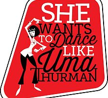 She Wants to Dance like Uma Thurman by ztrover