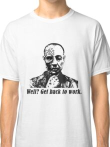 Gus Fring-Get back to work. Classic T-Shirt