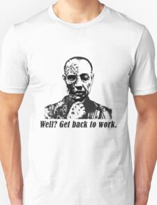 Gus Fring-Get back to work. Unisex T-Shirt