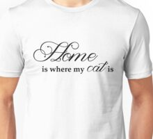 Home Is Where My Cat Is Unisex T-Shirt