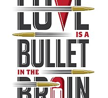 Love is A Bullet in The Brain by normannazar