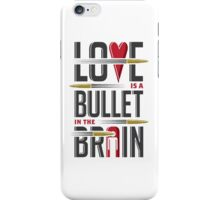 Love is A Bullet in The Brain iPhone Case/Skin