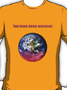 You Have Been Warmed! T-Shirt