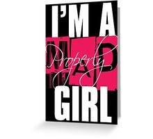 I'm a ProperlyMAD Girl  Greeting Card