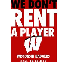 Wisconsin Badgers Basketball We Don't Rent A Player Shirt Photographic Print