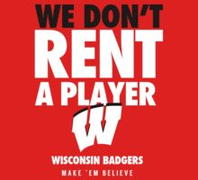 Wisconsin Badgers Basketball We Don't Rent A Player Shirt by ChiefRed
