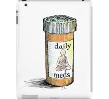 Take your meds daily.  iPad Case/Skin