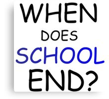 WHEN DOES SCHOOL END? Canvas Print