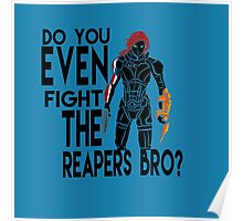 Do you EVEN fight the reapers bro? Poster