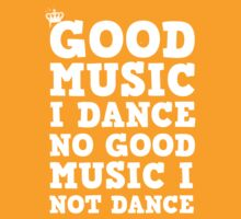 Good Music I Dance, No Good Music I Not Dance
