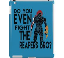 Do you EVEN fight the reapers bro? iPad Case/Skin