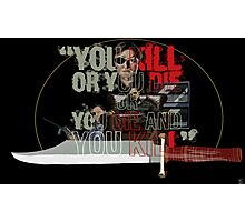 """""""You Kill or You Die"""" Photographic Print"""
